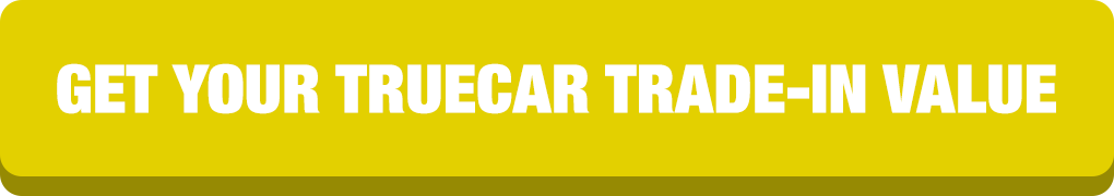 GET YOUR TRUECAR TRADE-IN VALUE
