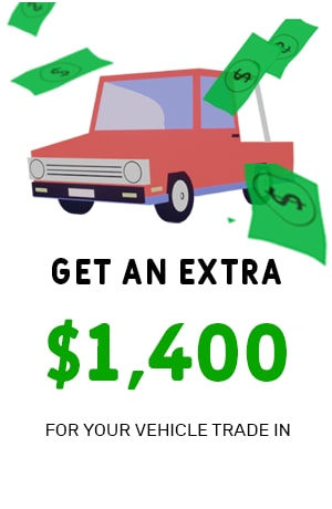 Get and Extra $1,400 for Your Vehicle Trade-In