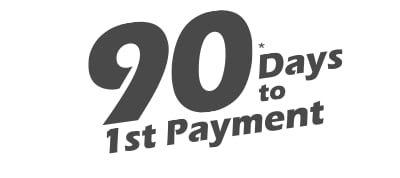 90 Days to First Payment.