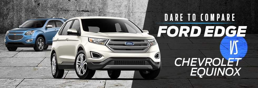 Dare to Compare - 2017 Ford Edge vs. Chevrolet Equinox