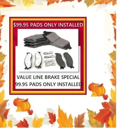 $99.95 PADS ONLY INSTALLED  VALUE LINE BRAKE SPECIAL