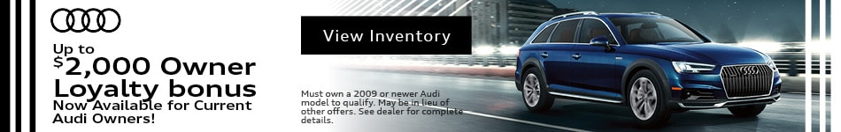 Up to $2,000 Owner Loyalty bonus Now Available for Current Audi Owners!