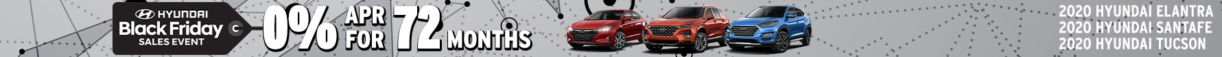 Black Friday Sales Event 0% APR for 72 Months on 2020 Elantra, 2020 Tucson, or 2020 Santa Fe