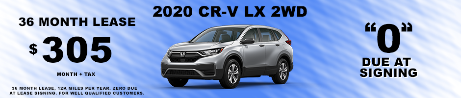 2020 CR-V SPECIAL LEASE $305 MONTH + TAX