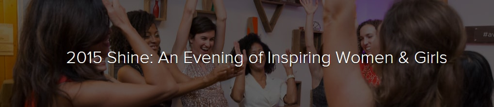2015 Shine: An Evening of Inspiring Women and Girls