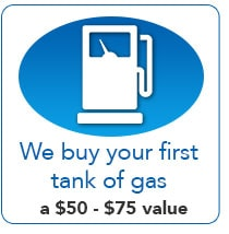 We Buy your first tank of Gas - a $50-$75 Value!