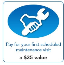 Pay for your first schedulde maintenace visit - a $35 Value!