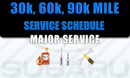 Subaru Major Service Schedule 30k 60k 90k Service