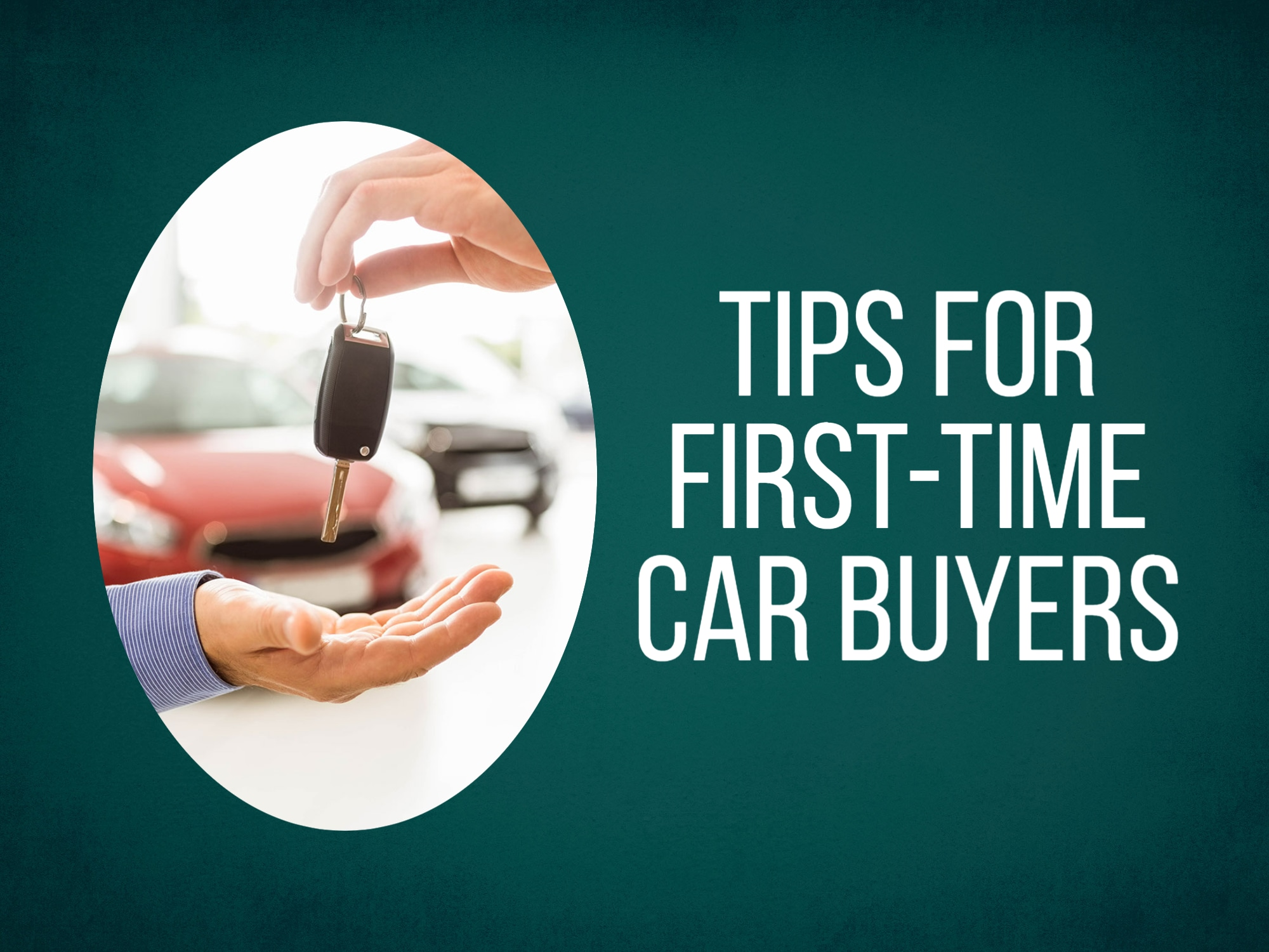 """Teal background with oval-cropped photo of someone handing over car keys with words """"tips for first-time car buyers"""" on the right."""