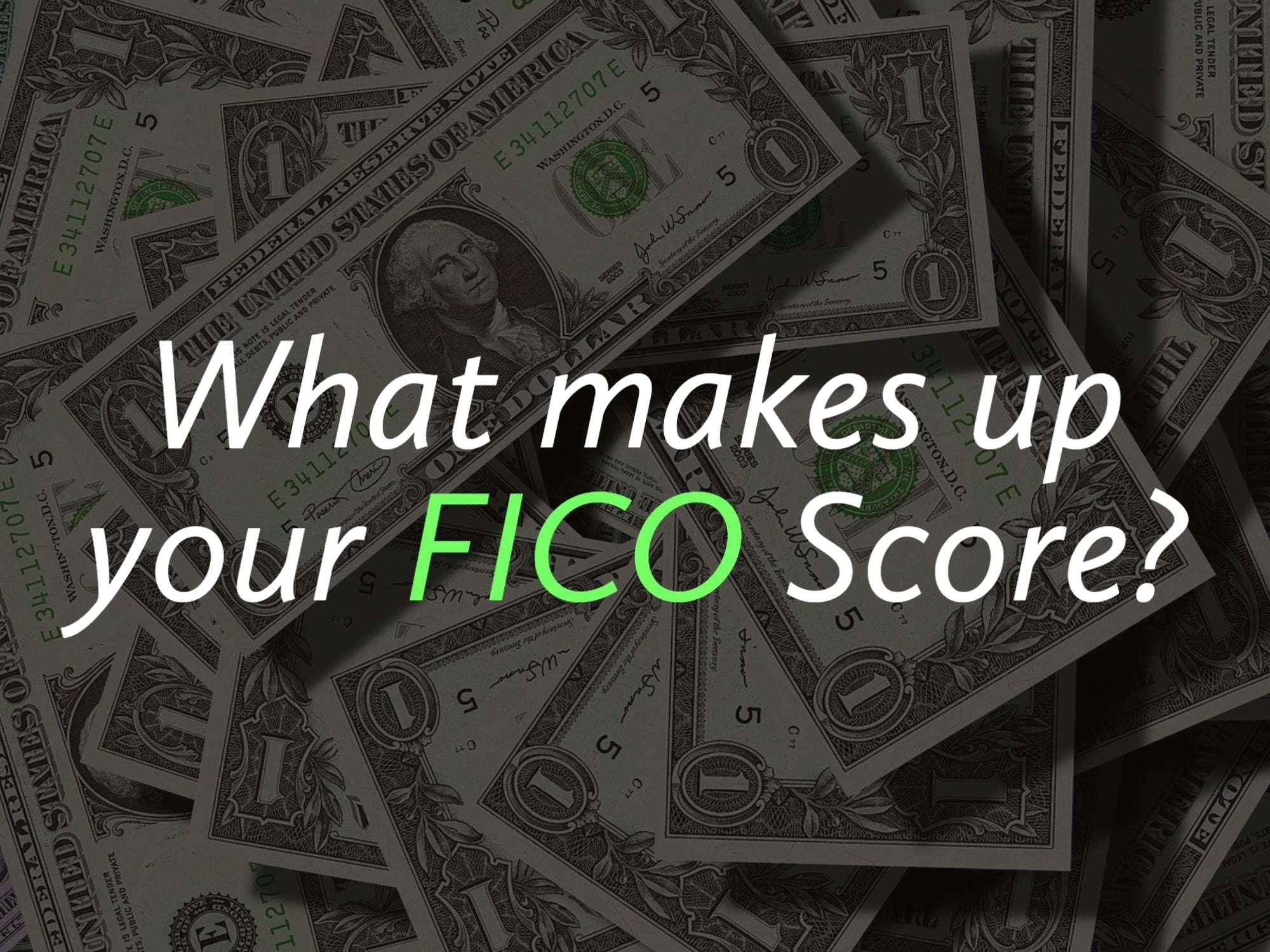 """Background of Dollars with words """"What makes up your FICO score?"""""""
