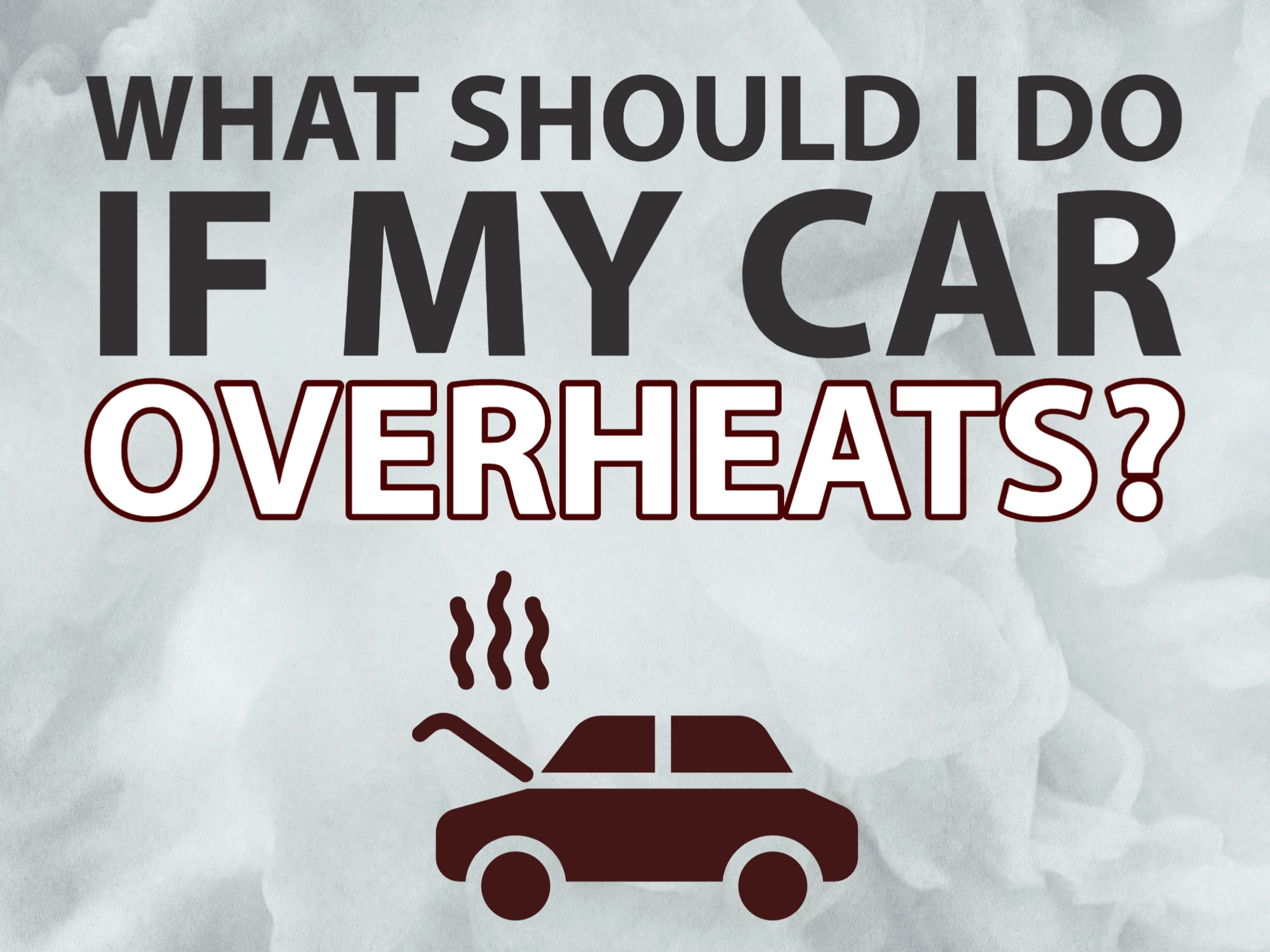 """textured white background with """"what should I do if my car overheats"""""""