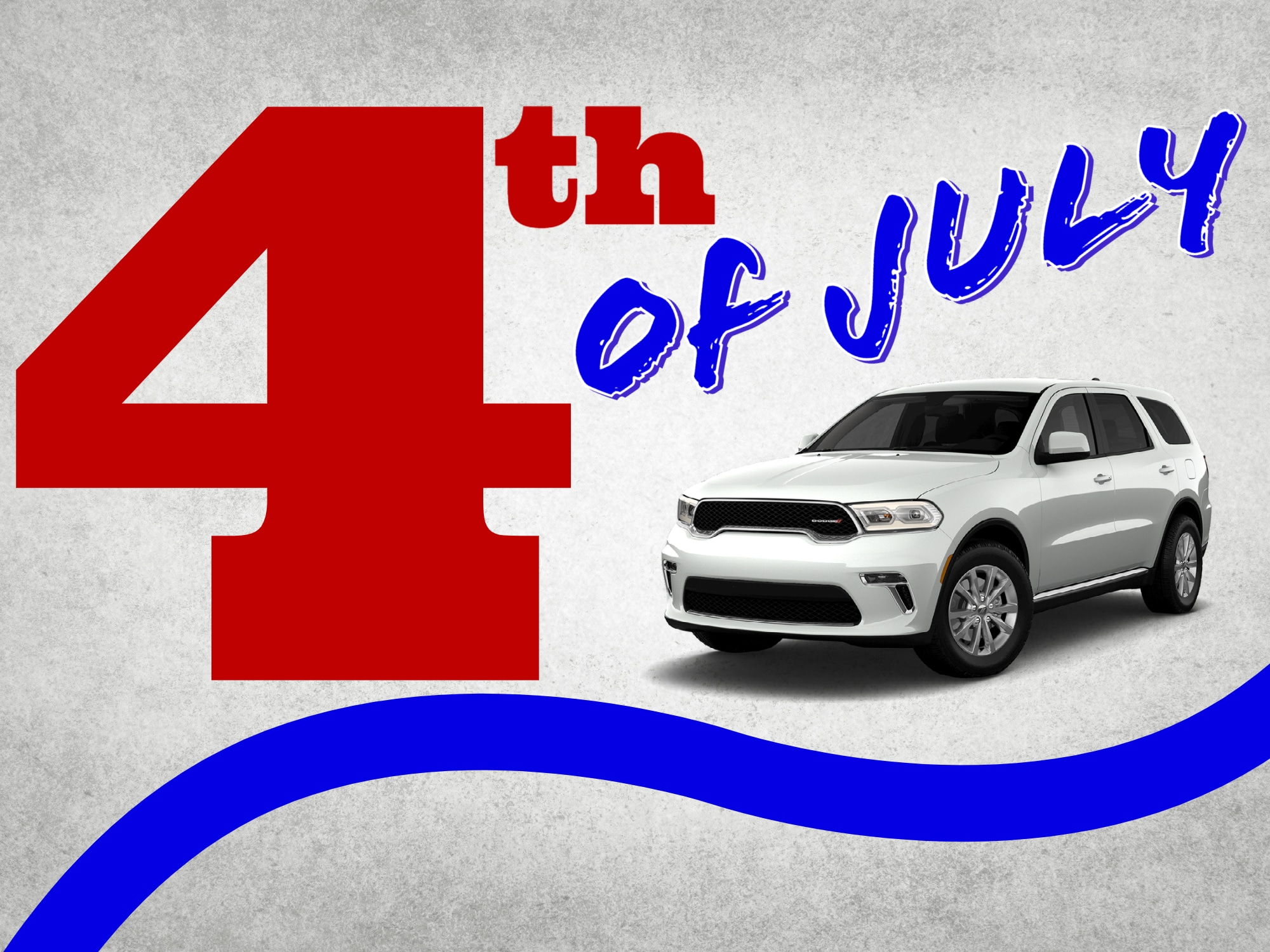 """Textured gray background with """"4th of July"""" in Red and Blue Letters and Front 3/4 View of White Dodge Durango"""