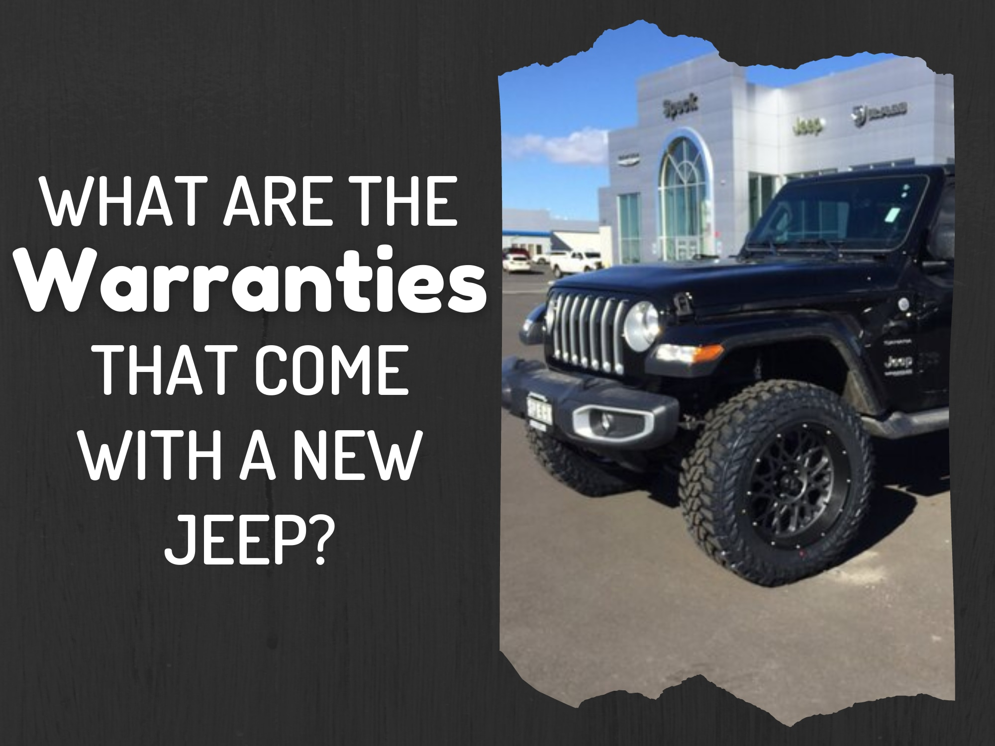 "Front of Jeep with Dealership in Background on Right with Words on Left stating ""What are the warranties that come with a new jeep?"""