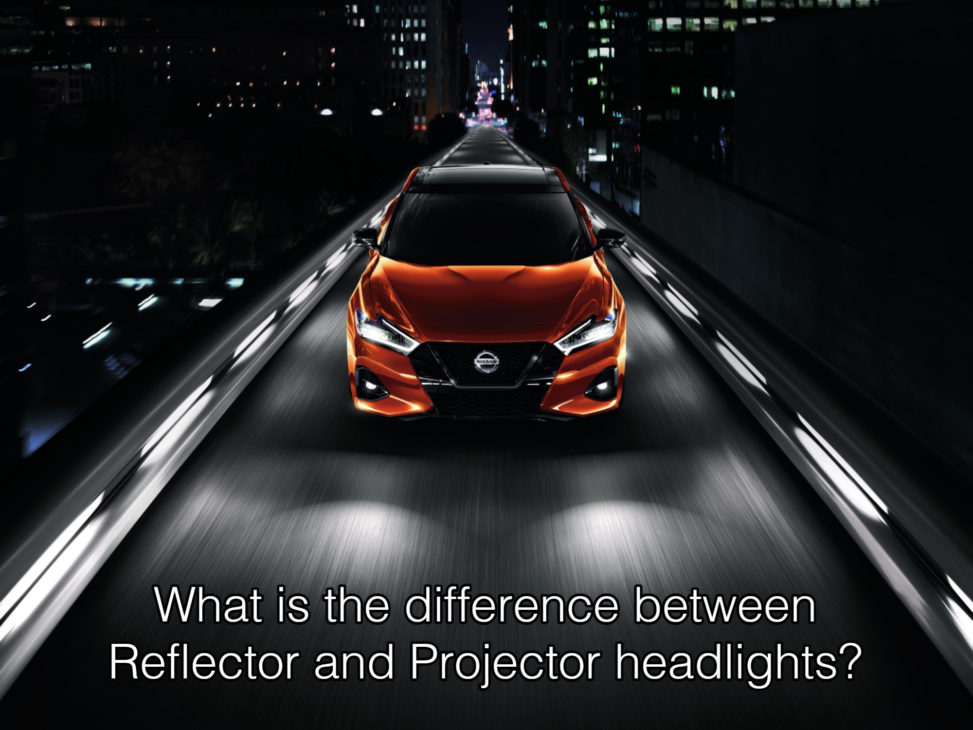 """Nissan Maxima driving at night with caption """"What is the difference between Reflector and Projector headlights"""""""