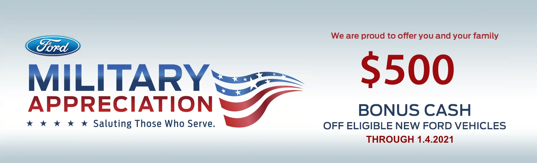 Military Appreciation Rebate 2019 - We are proud to offer $500 Bonus Cash off eligible new Ford vehicles through January 4, 2021