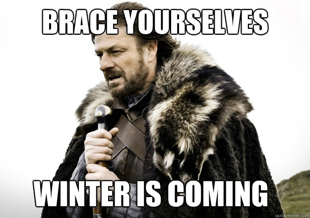 brace yourselves winter is coming meme