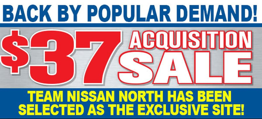 $37 Acquisition Sale at Team Nissan North