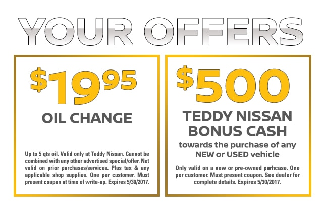Print Out Your Exclusive Teddy Nissan Coupons Today! Come In To Teddy Nissan  Before May 30, 2017 To Redeem Your Coupons.