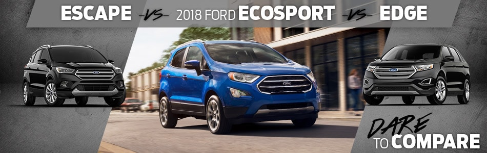 Tipton Ford Dare To Compare: 2018 Ford Ecosport vs Escape vs Edge