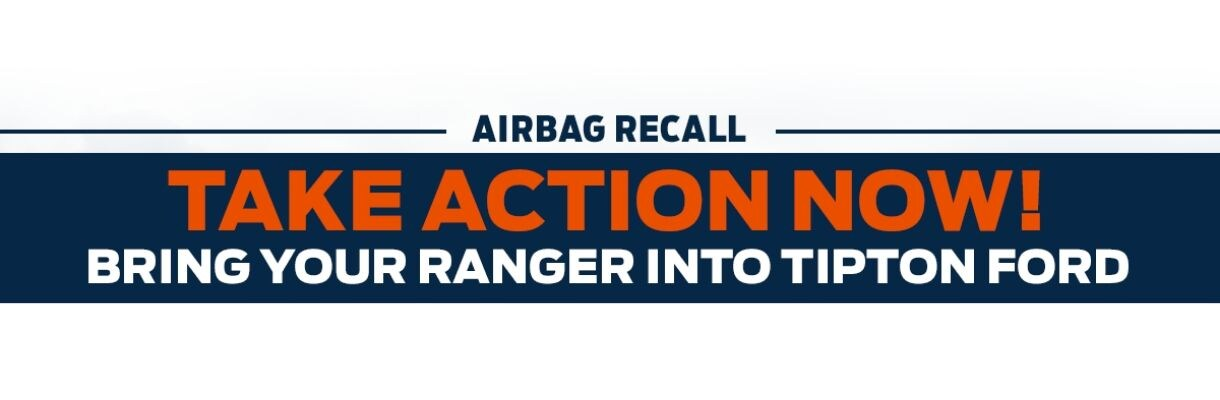 Tipton Ford | Ford Ranger Airbag Recall | Brownsville, TX