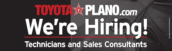We're Hiring at Toyota of Plano near Dallas, TX