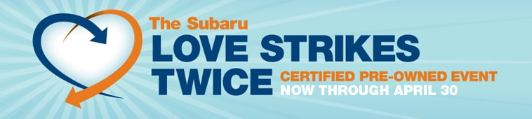 Subaru  Love Strikes Twice Certified Pre Owned Event