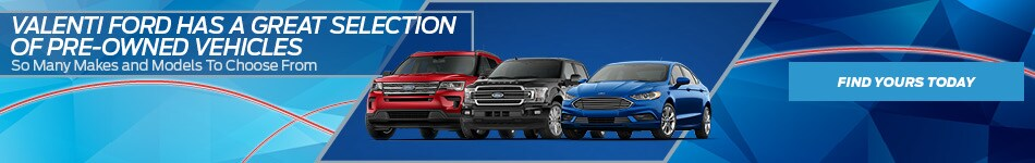 Valenti Ford Has A Great Selection Of Pre-Owned Vehicles