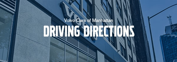 Volvo Cars of Manhattan Driving Directions