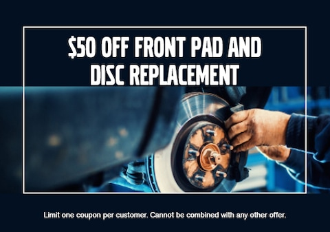 $50 OFF Front Pad & Disc Replacement