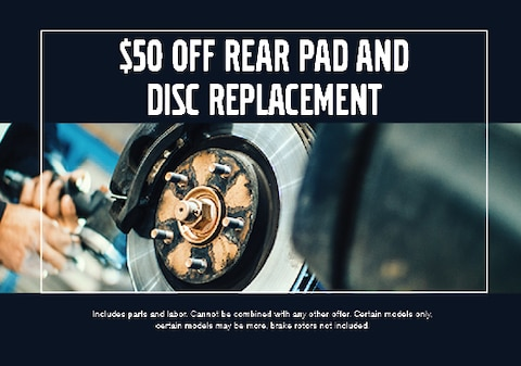 $50 OFF Rear Pad &Disc Replacement