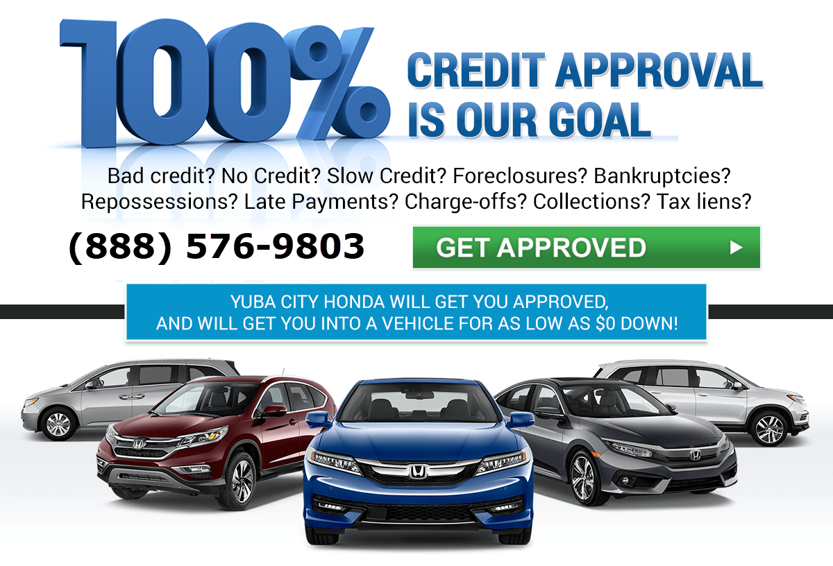 100% CREDIT APPROVAL IS OUR GOAL Bad credit? No Credit? Slow Credit? Foreclosures? Bankruptcies? Repossessions? Late Payments? Charge-offs? Collections? Tax liens? Yuba City Honda will get you approved, and will get you into a vehicle for as low as $0 Down!